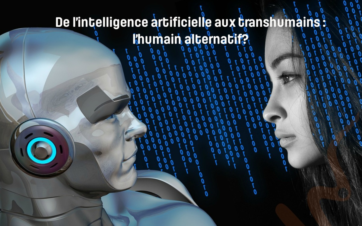 De l'intelligence artificielle aux transhumains : l'humain alternatif?
