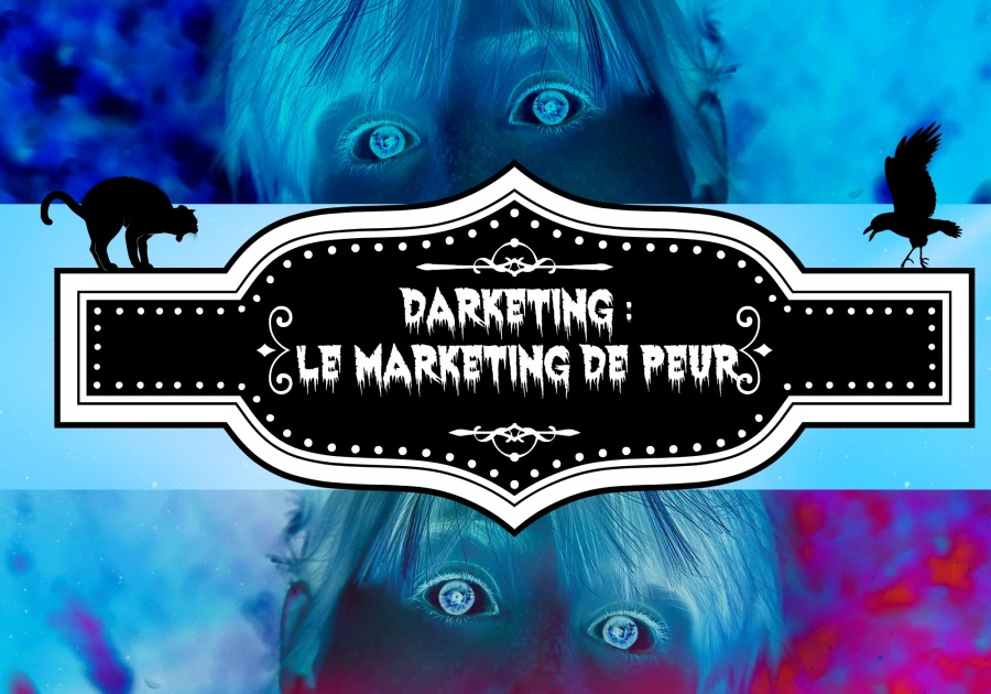 darketing - marketing de peur