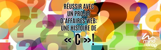 RÉUSSIR AVEC UN PROJET D'AFFAIRES WEB_ UNE HISTOIRE DE « C »!